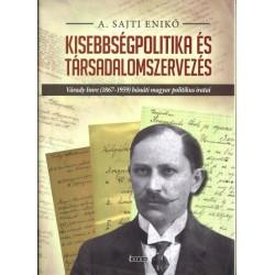 A. Sajti Enikő: Kisebbségpolitika és társadalomszervezés - Várady Imre (1867-1959) bánáti magyar politikus iratai