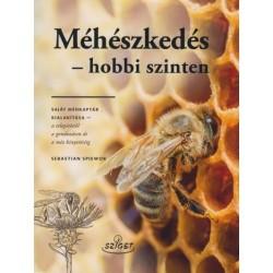 Sebastian Spiewok: Méhészkedés - hobbi szinten - Saját méhkaptár kialakítása - a telepítsétől a gondozáson át a méz kinyeréséig