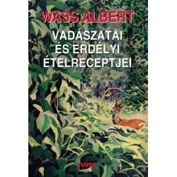 Wass Albert: Wass Albert vadászatai és erdélyi ételreceptjei