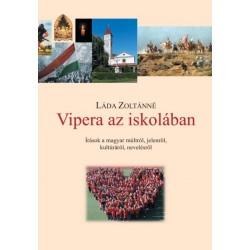 Láda Zoltánné: Vipera az iskolában - Írások a magyar múltról, jelenről, kultúráról, nevelésről