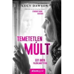 Lucy Dawson: Temetetlen múlt - Egy anya fájdalmas titka