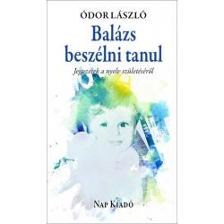 Ódor László: Balázs beszélni tanul - Jegyzetek a nyelv születéséről