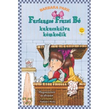 Barbara Park: Furfangos Fruzsi Bé kukucskálva kémkedik - kemény kötés