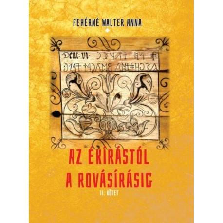 Fehérné Walter Anna: Az ékírástól a rovásírásig - II. kötet