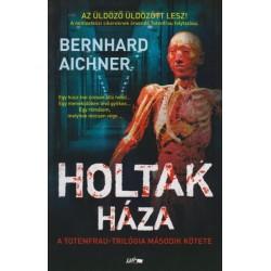 Bernhard Aichner: Holtak háza - Totenfrau-trilógia II. kötete