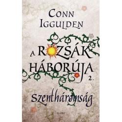Conn Iggulden - A Rózsák háborúja 2. - Szentháromság