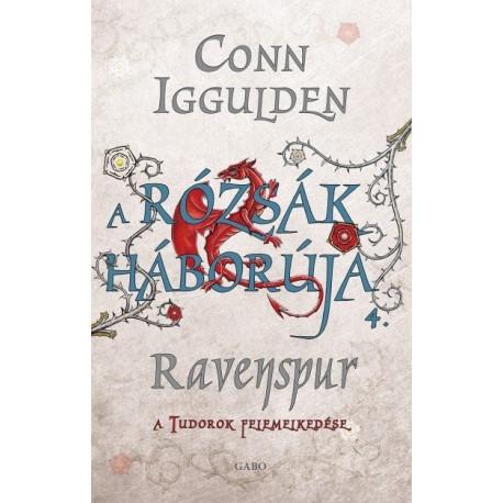 Conn Iggulden - A Rózsák háborúja 4. - Ravenspur - A Tudorok felemelkedése