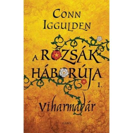 Conn Iggulden - A Rózsák háborúja 1. - Viharmadár