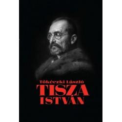 Tőkéczki László: Tisza István eszmei, politikai arca
