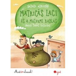 Vadadi Adrienn: Matricás Laci és a múzeumi rablás - Most én olvasok! 2. szint