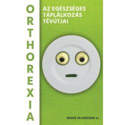 Renee McGregor: Orthorexia - Az egészséges táplálkozás tévútjai