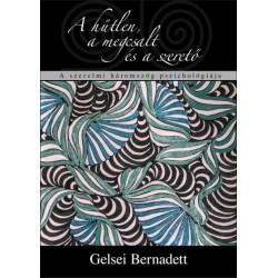 Gelsei Bernadett: A hűtlen, a megcsalt és a szerető. A szerelmi háromszög pszichológiája