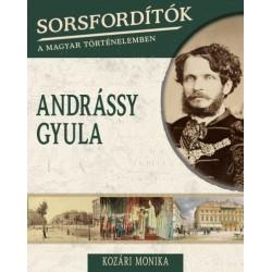 Kozári Monika: Sorsfordítók a magyar történelemben - Andrássy Gyula