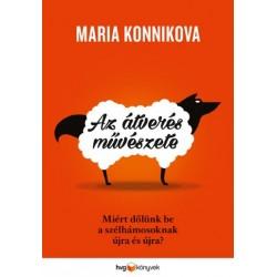 Maria Konnikova: Az átverés művészete - Miért dőlünk be a szélhámosoknak újra és újra?
