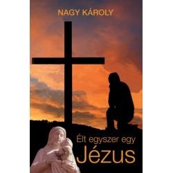 Nagy Károly: Élt egyszer egy Jézus