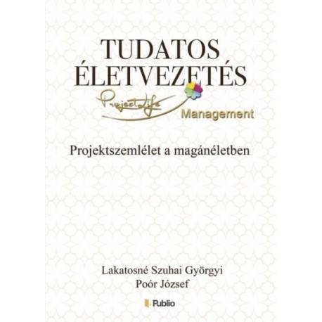 Lakatosné Szuhai Györgyi - Poór József: Tudatos életvezetés - Projektszemlélet a magánéletben