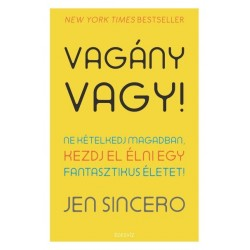 Jen Sincero: Vagány vagy! - Ne kételkedj magadban, kezdj el élni egy fantasztikus életet
