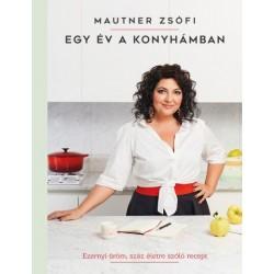 Mautner Zsófi: Egy év a konyhámban - Ezernyi öröm, száz életre szóló recept