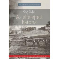 Guy Sajer: Az elfelejtett katona - Háború az orosz fronton - egy igaz történet