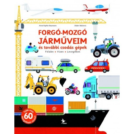 Didier Balicevic - Anne-Sophie Baumann: Forgó-mozgó járműveim és további csodás gépek - Földön - Vízen - Levegőben