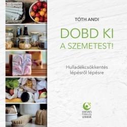 Tóth Andi: Dobd ki a szemetest! - Hulladékcsökkentés lépésről lépésre