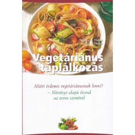 Dr. M. Agatha Thrash - Calvin L. Thrash: Vegetáriánus táplálkozás - Növényi alapú étrend - az orvos szemével