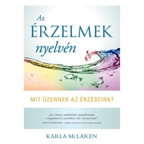 Karla McLaren: Az érzelmek nyelvén - Mit üzennek az érzéseink?