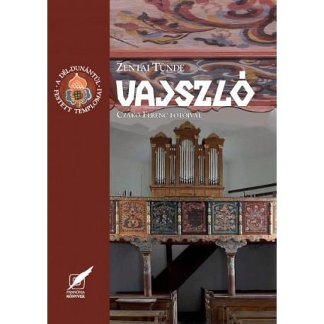Zentai Tünde: Vajszló - A Dél-Dunántúl festett templomai 11. kötete