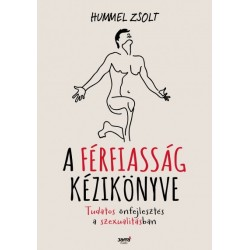 Hummel Zsolt: A férfiasság kézikönyve - A tudatos önfejlesztés a szexualitásban