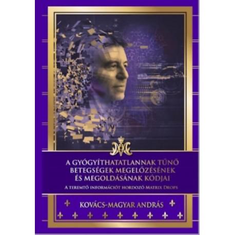 Kovács-Magyar András: A gyógyíthatatlannak tűnő betegségek megelőzésének és megoldásának kódjai
