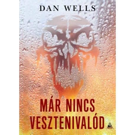 Dan Wells: Már nincs vesztenivalód
