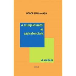 Bodor Mária Anna: A szubjektumtól az egzisztenciáig - A szellem
