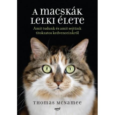 Thomas McNamee - A macskák lelki élete - Amit tudunk és amit sejtünk titokzatos kedvenceinkről