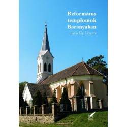 Lázár Gy. Levente: Református templomok Baranyában
