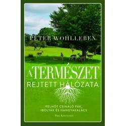 Peter Wohlleben: A természet rejtett hálózata - Felhőt csináló fák, ibolyák és hangyakalács