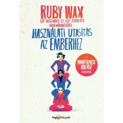 Ruby Wax: Használati utasítás az emberhez - Egy idegtudós és egy szerzetes közreműködésével