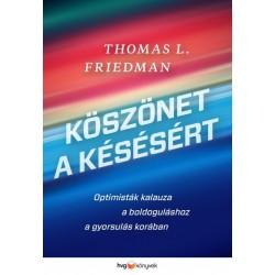Thomas L. Friedman: Köszönet a késésért - Optimisták kalauza a boldoguláshoz a gyorsulás korában
