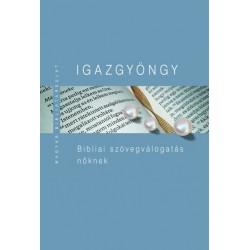 Kiss B. Zsuzsanna - Pecsuk Ottó: Igazgyöngy - Bibliai szövegválogatás nőknek