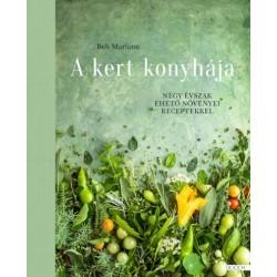 Beh Mariann: A kert konyhája - Négy évszak ehető növényei receptekkel