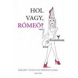 Margaret T. Teczely: Hol vagy Rómeó - Szórakoztató olvasmány napjaink virtuális ismerkedési világáról