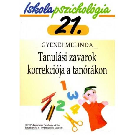Gyenei Melinda: Tanulási zavarok korrekciója a tanórákon - Iskolapszichológia 21.