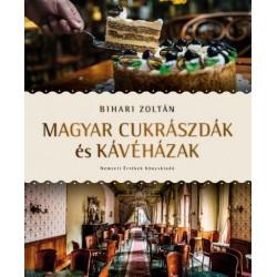Bihari Zoltán: Magyar cukrászdák és kávéházak
