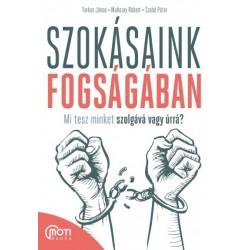 Farkas János - Muhoray Róbert - Szabó Péter: Szokásaink fogságában - Mi tesz minket szolgává vagy úrrá?