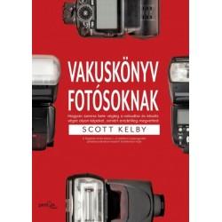 Scott Kelby: Vakuskönyv fotósoknak - Hogyan szeress bele a vakudba és készíts vele olyan képet, amiért eredetileg megvetted