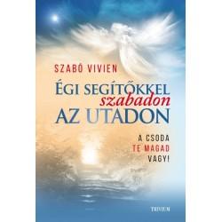Szabó Vivien: Égi segítőkkel szabadon az utadon - A csoda Te magad vagy!