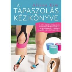 Aliana Kim: A tapaszolás kézikönyve - A kineziológiai szalag használata mindenkinek a sérülések és a fájdalom megelőzésére és...