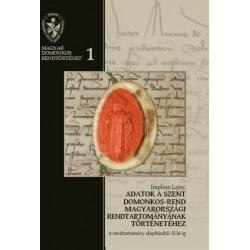 Implom Lajos: Adatok a Szent Domonkos-rend magyarországi rendtartományának történetéhez - A rendtartomány alapításától 1526-ig