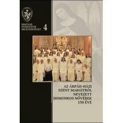 Az Árpád-házi Szent Margitról Nevezett Domonkos Nővérek 150 éve - 1868-2018