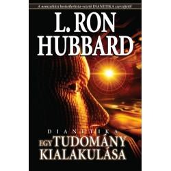 L. Ron Hubbard: Dianetika - Egy tudomány kialakulása