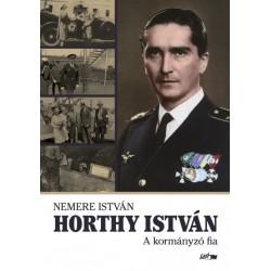 Nemere István: Horthy István - A kormányzó fia